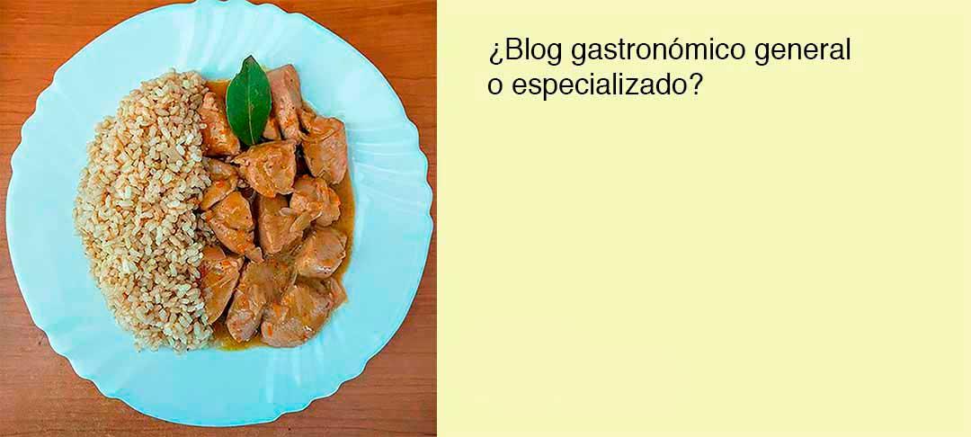 ¿Blog gastronómico todoterreno o especializado?