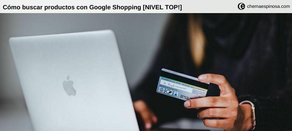Cómo buscar productos con Google Shopping [NIVEL TOP!]